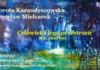 """WYDARZENIE ARTYSTYCZNE W TUCHOLI! Dorota Karandyszowska i Jarosław Mielcarek – """"Człowiek i jego przestrzeń…"""""""